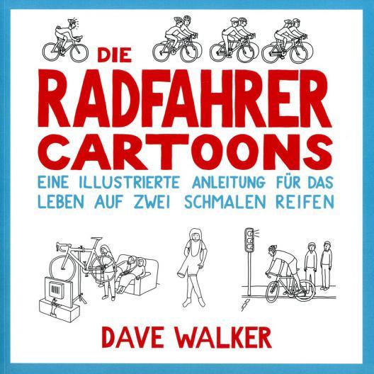 Dave Walker: Die Radfahrer Cartoons. Eine illustrierte Anleitung für das Leben auf zwei schmalen Reifen. Covadonga Verlag, 144 Seiten, ISBN 978-3-95726-026-0, € 12,80